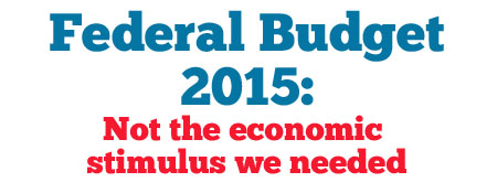 Federal Budget 2015: Not the economic stimulus we needed